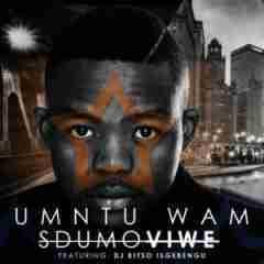Sdumo Viwe - Umuntu Wam Ft. DJ Kitso Isgebengu